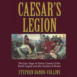 Caesar's Legion: The Epic Saga of Julius Caesar's Elite Tenth Legion and the Armies of Rome (Unabridged) [Unabridged Nonfiction] audiobook