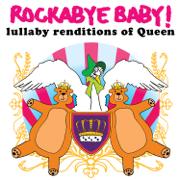 Lullaby Renditions of Queen - Rockabye Baby! - Rockabye Baby!