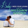 Baby I Need Your Loving and The Motown Sound