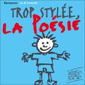 Trop stylée la poésie: Les 50 plus beaux poèmes de la langue française