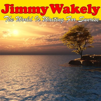 The World Is Waiting For Sunrise - Jimmy Wakely