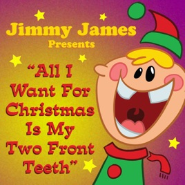 all i want for christmas is my two front teeth single jimmy james - All I Want For Christmas Is My Two Front Teeth