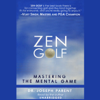 Dr. Joseph Parent - Zen Golf: Mastering the Mental Game (Unabridged)  artwork