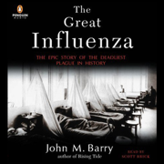Download The Great Influenza: The Epic Story of the Deadliest Plague in History (Unabridged) Audio Book