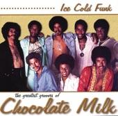Chocolate Milk - Say Won'tcha