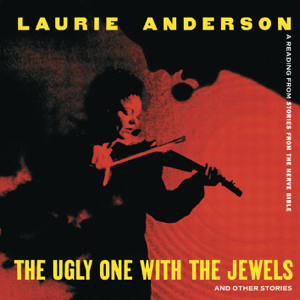 Laurie Anderson - The Ugly One With the Jewels and Other Stories (Live)