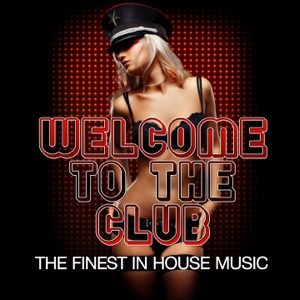 Welcome to the Club (The Finest in House Music)