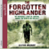 Alistair Urquhart - The Forgotten Highlander: My Incredible Story of Survival During the War in the Far East