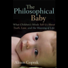 The Philosophical Baby: What Children's Minds Tell Us About Truth, Love and the Meaning of Life (Unabridged) - Alison Gopnik