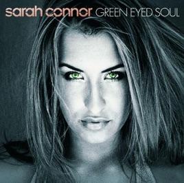 green eyed soul sarah connor - Sarah Connor Lebenslauf