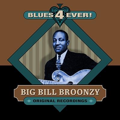 Blues 4 Ever! - Big Bill Broonzy
