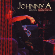 Sometime Tuesday Morning - Johnny A. - Johnny A.