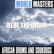 World Masters - Beat the Drum - African Drums and Soukouss - African Drums and Soukouss