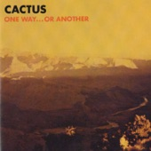Cactus - One Way...Or Another