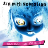 Sin With Sebastian - Shut Up (And Sleep With Me)