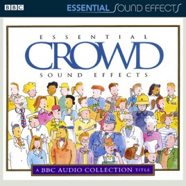 Essential Crowd Sound Effects by BBC Sound Effects Library on iTunes