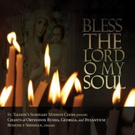 Bless the Lord, O My Soul - Chants of Orthodox Russia, Georgia, and  Byzantium by St  Tikhon's Mission Choir on iTunes