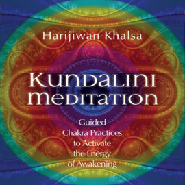 Kundalini Meditation: Guided Chakra Practices to Activate the Energy of Awakening audiobook