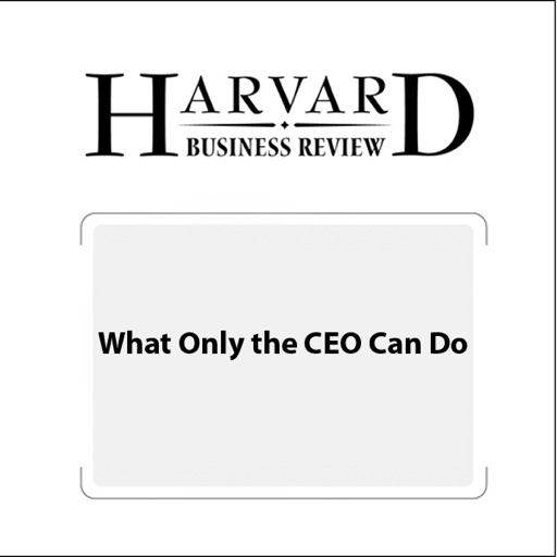 What Only the CEO Can Do (Harvard Business Review) (Unabridged) - A.G. Lafley