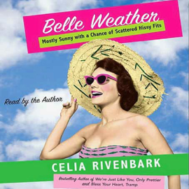 Belle Weather: Mostly Sunny With a Chance of Hissy Fits (Unabridged) [Unabridged Nonfiction] audiobook