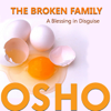 The Broken Family A Blessing in Disguise - EP - Osho
