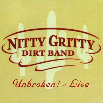 Unbroken! (Live) - Nitty Gritty Dirt Band