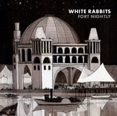 White Rabbits - I Used To Complain Now I Don't