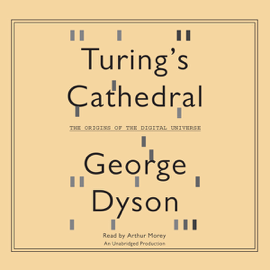 Turing's Cathedral: The Origins of the Digital Universe (Unabridged) audiobook