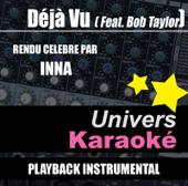 Déjà vu (Rendu célèbre par Inna feat. Bob Taylor) [Version karaoké]