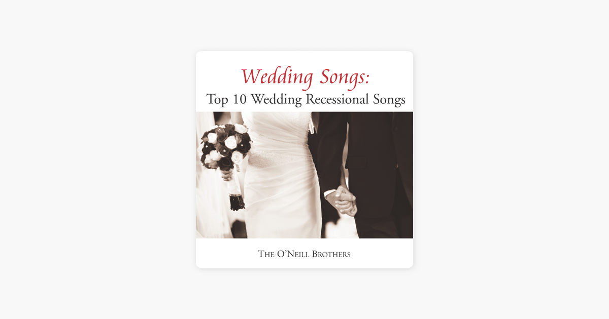 wedding songs top 10 wedding recessional songs by the o neill