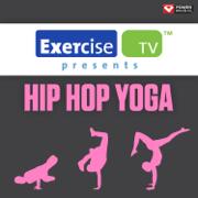 Exercise TV Presents Hip Hop Yoga (60 Minute Non-Stop Workout Mix) [100-128 BPM] - Power Music Workout