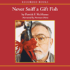 Patrick McManus - Never Sniff a Gift Fish (Unabridged)  artwork