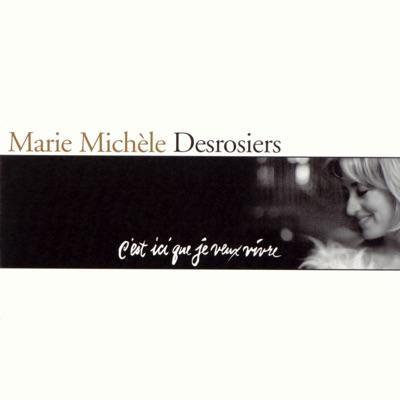 C'est ici que je veux vivre - Marie-Michèle Desrosiers