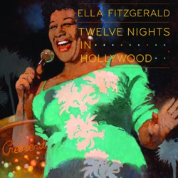 View album Ella Fitzgerald - Twelve Nights In Hollywood (Live)