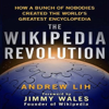 Andrew Lih - The Wikipedia Revolution: How a Bunch of Nobodies Created the World's Greatest Encyclopedia (Unabridged)  artwork