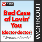 Bad Case of Lovin' You (Doctor, Doctor) [Workout Remix]