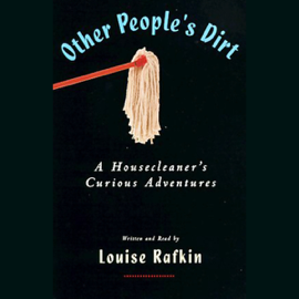 Other People's Dirt: A Housecleaner's Curious Adventures audiobook
