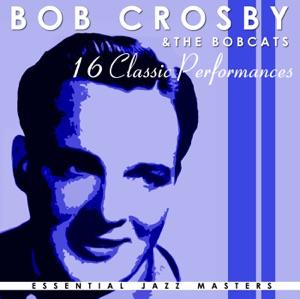 16 Classic Performances: Bob Crosby