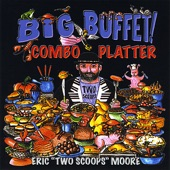Eric Two Scoops Moore - Big Buffet
