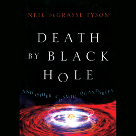 Death by Black Hole: And Other Cosmic Quandaries (Unabridged) audiobook