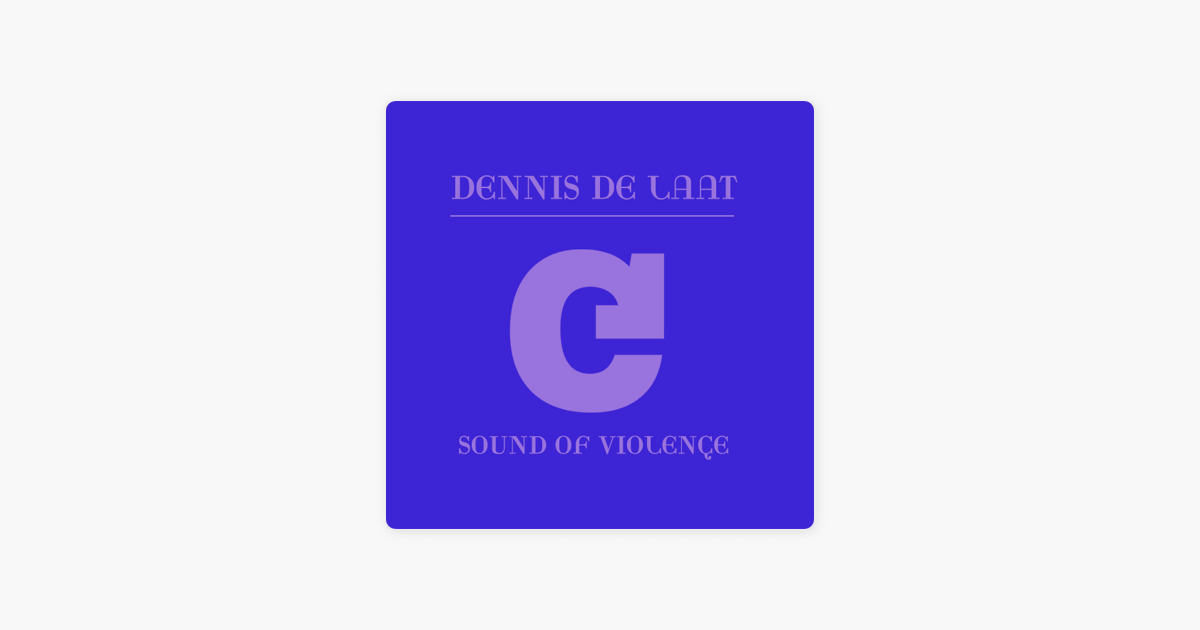 Sound Of Violence Ep By Dennis De Laat On Apple Music