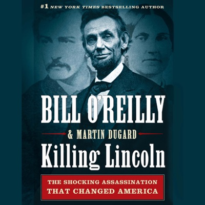 Killing Lincoln: The Shocking Assassination That Changed America Forever (Audiobook