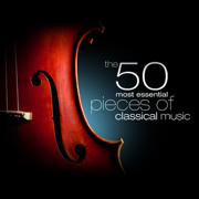 The 50 Most Essential Pieces of Classical Music - Various Artists - Various Artists