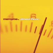 Almost There - MercyMe - MercyMe