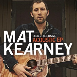Acoustic Itunes Exclusive Ep By Mat Kearney On Apple Music