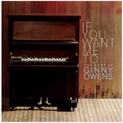 If You Want Me To: The Best of Ginny Owens - Ginny Owens
