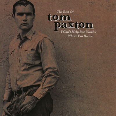 The Best of Tom Paxton: I Can't Help But Wonder Where I'm Bound: The Elektra Years - Tom Paxton