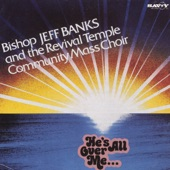 Bishop Jeff Banks & The Revival Temple Mass Choir - He's All Over Me