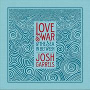 Love & War & the Sea In Between - Josh Garrels - Josh Garrels