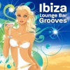 Ibiza Lounge Bar Grooves Vol.1 (the Sexiest Tunes On Earth)